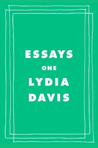 Essays One by Lydia Davis (Farrar, Straus and Giroux)