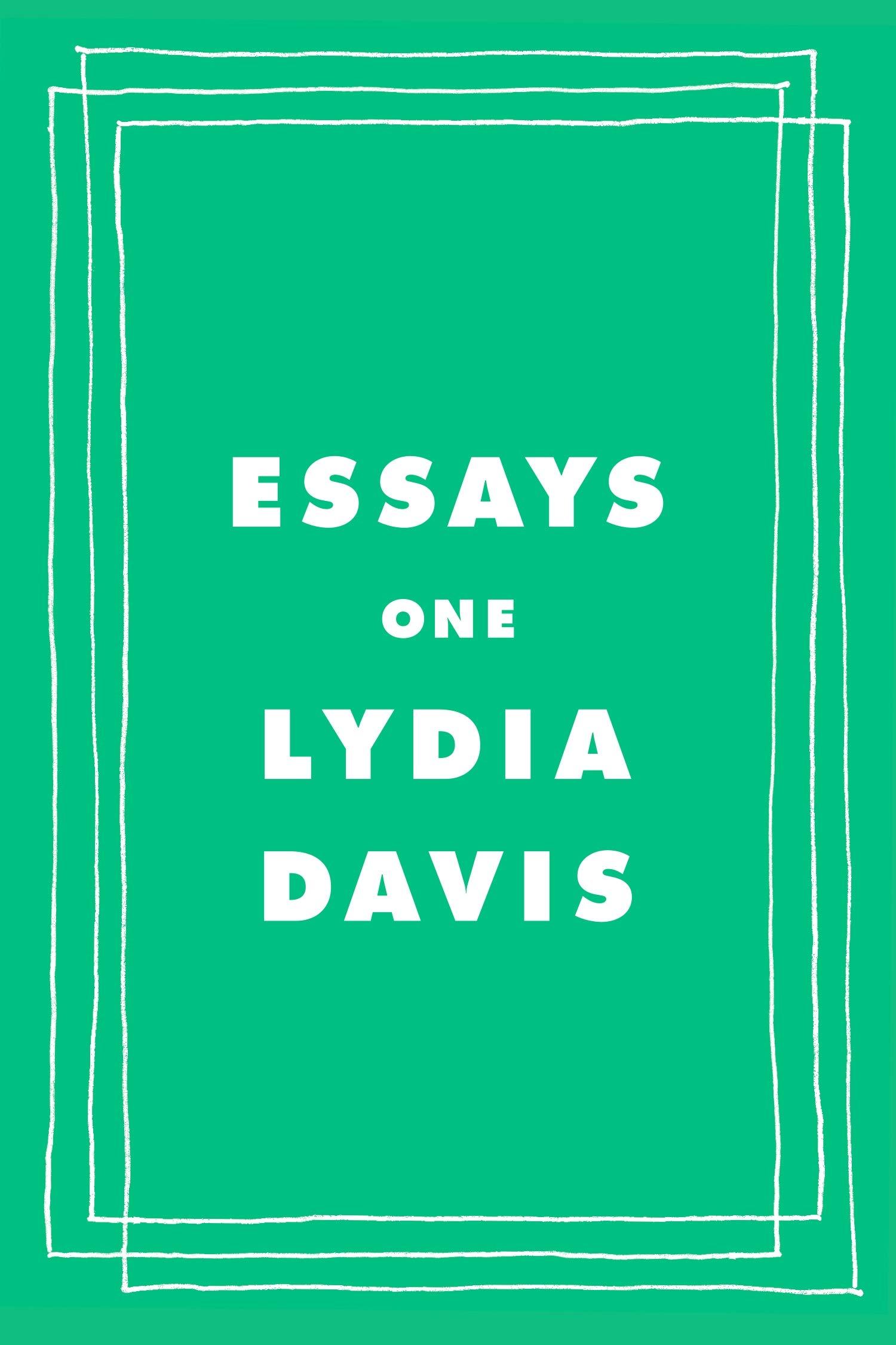 Essays One by Lydia Davis (Farrar, Straus and Giroux)