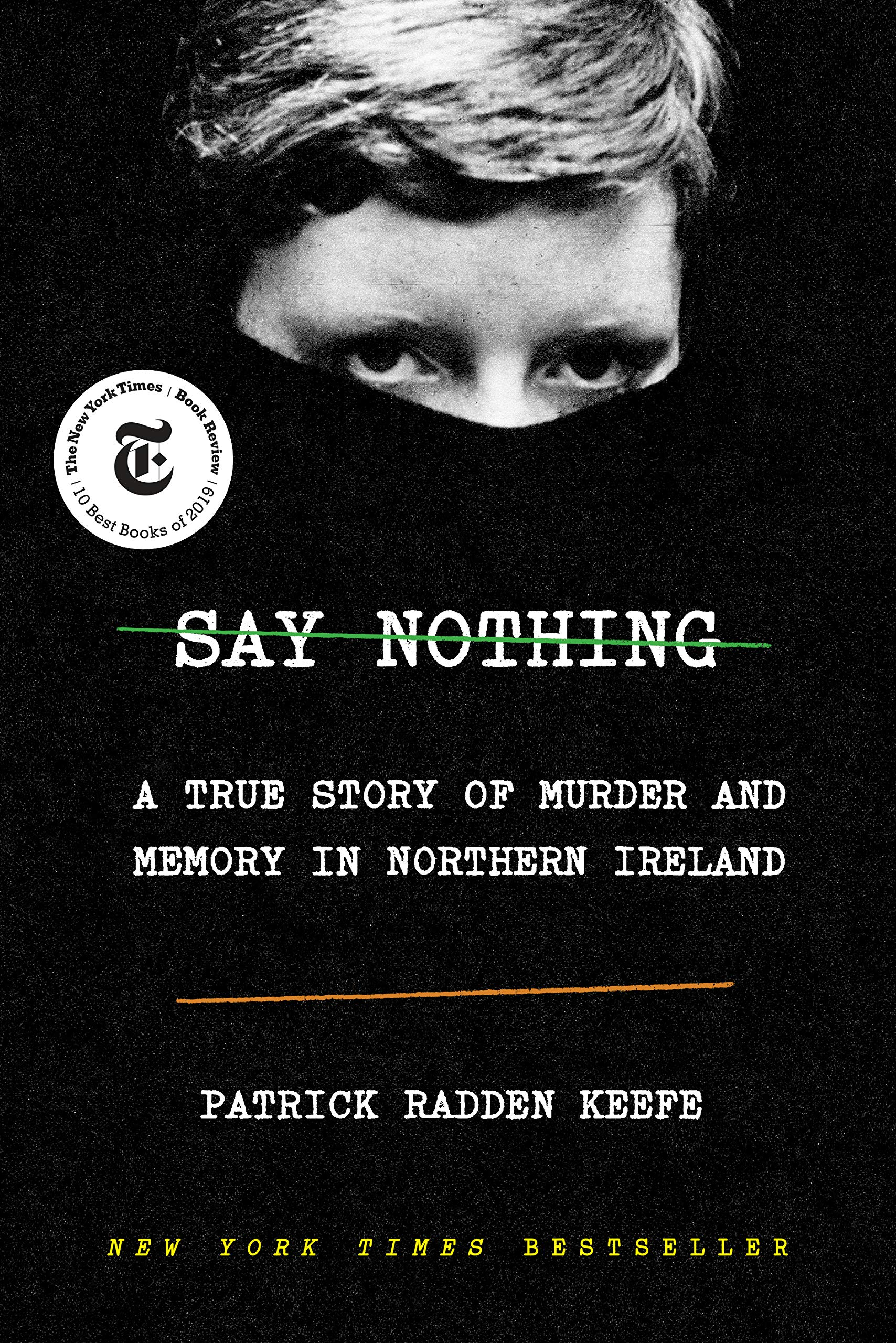Say Nothing: A True Story of Murder and Memory in Northern Ireland by Patrick Radden Keefe (Doubleday)
