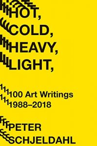 Hot, Cold, Heavy, Light by Peter Schjeldahl (Abrams Press)