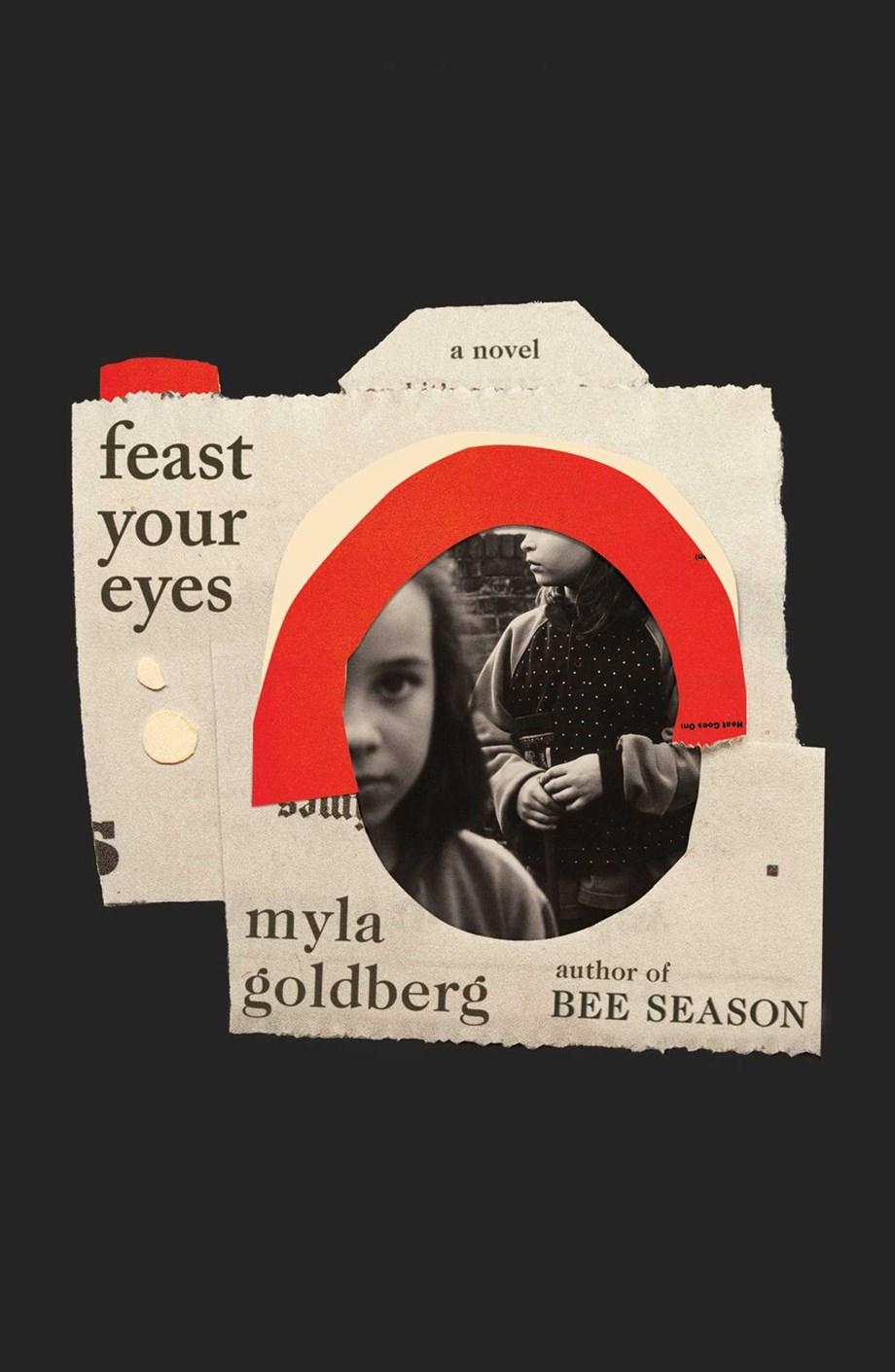 Feast Your Eyes by Myla Goldberg (Scribner)
