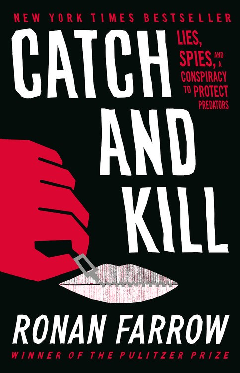 Catch and Kill: Lies, Spies, and a Conspiracy to Protect Predators by Ronan Farrow (Little, Brown)