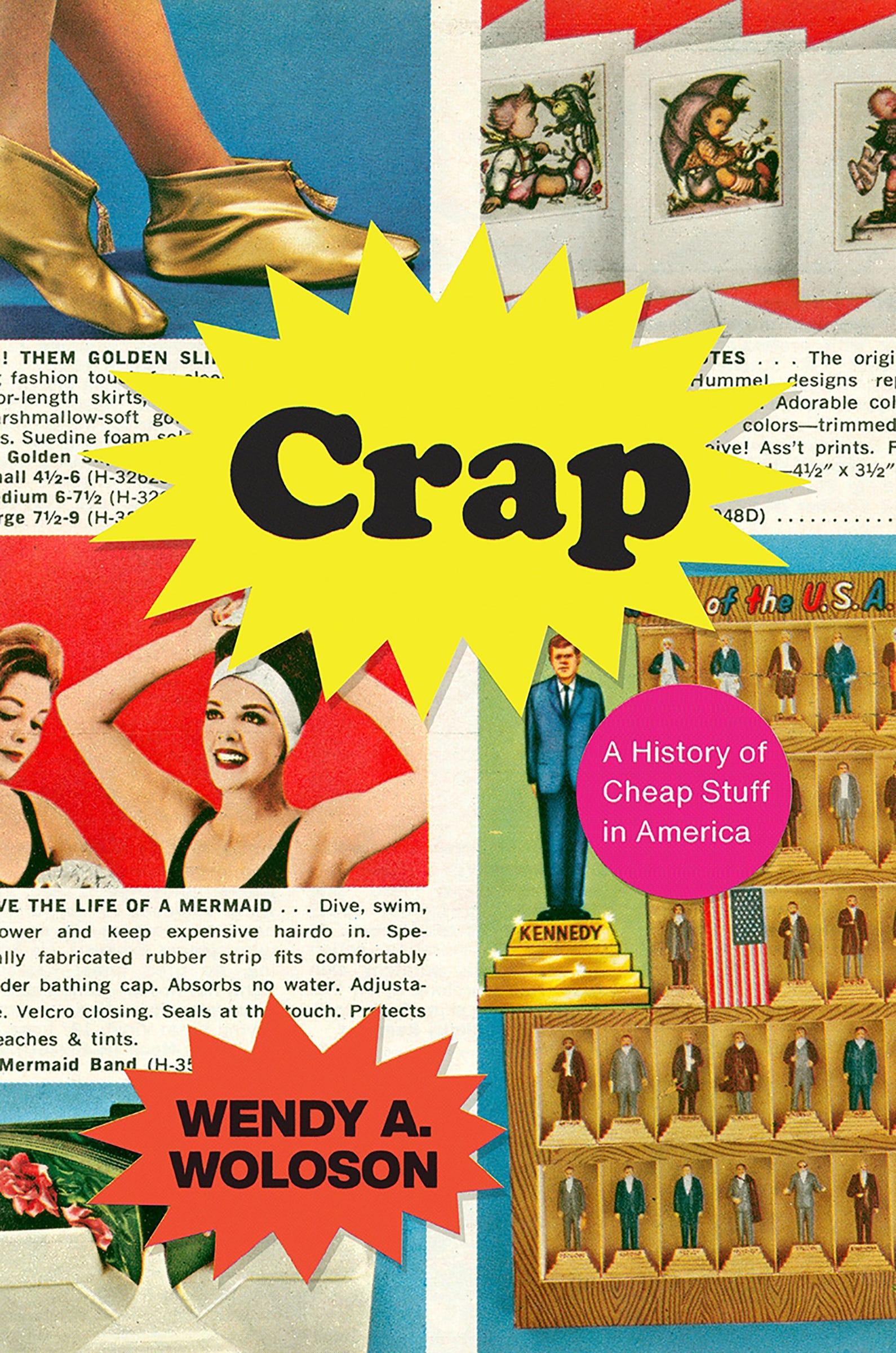 Crap- A HISTORY OF CHEAP STUFF IN AMERICA
