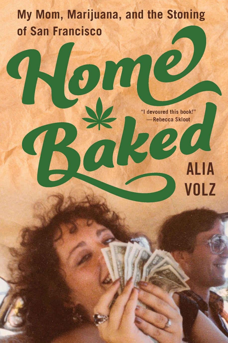 Home Baked- My Mom, Marijuana, and the Stoning of San Francisco