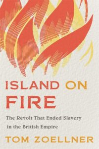 Island on Fire- The Revolt That Ended Slavery in the British Empire